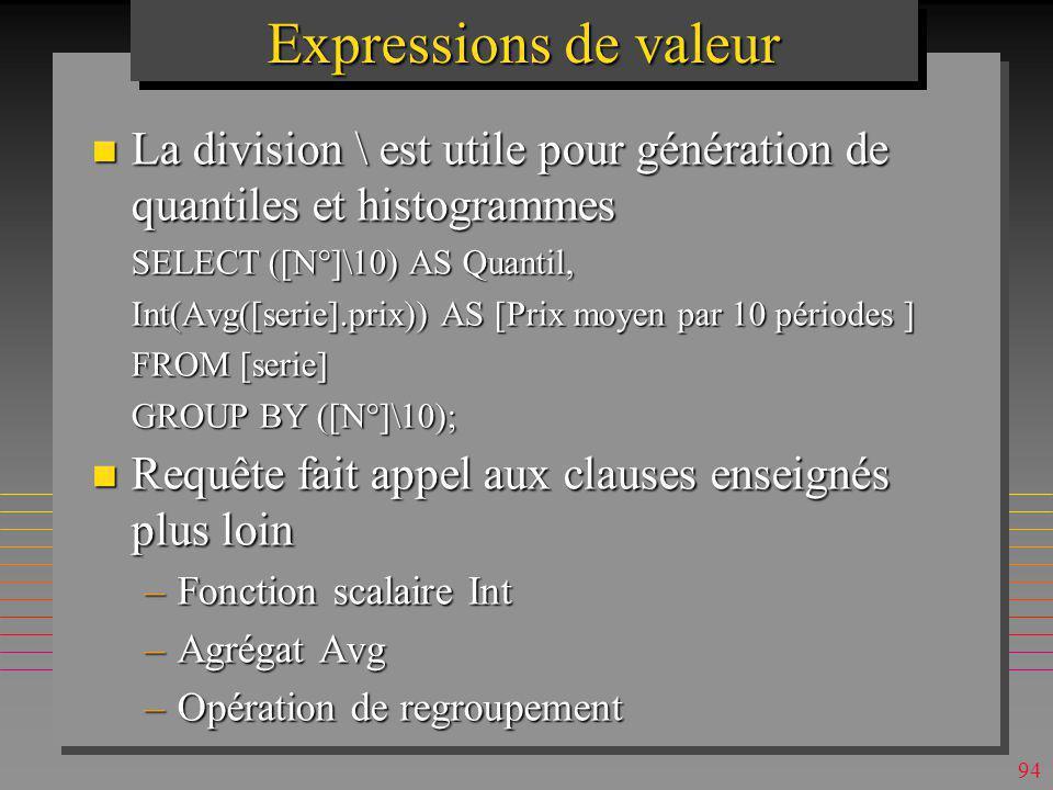 Expressions de valeur La division \ est utile pour génération de quantiles et histogrammes. SELECT ([N°]\10) AS Quantil,